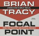 Focal Point: A Proven System to Simplify Your Life, Double Your Productivity, and Achieve All Your Goals by Brian Tracy (CD-Audio, 2015)