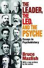 The Leader, the Led, and the Psyche: Essays in Psychohistory by Professor of History Bruce Mazlish (Paperback / softback, 2013)