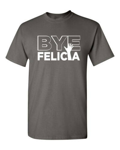 BYE FELICIA Friday Urban Trend Funny College Humor Ice Cube Men/'s Tee Shirt 634