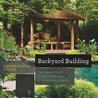 Backyard Building Treehouses, Playhouses, Sheds, and Other Garden Structures by Jean Stiles, David Stiles (Paperback, 2014)