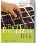 The Plant Propagator's Bible by Miranda Smith (Paperback, 2007)