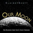 Our Moon: New Discoveries about Earth's Closest Companion by Elaine Scott (Hardback, 2016)