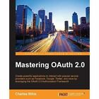 Mastering OAuth 2.0 by Charles Bihis (Paperback, 2015)