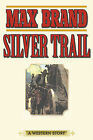 Silver Trail: A Western Story by Max Brand (Paperback / softback, 2013)