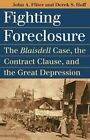 Fighting Foreclosure: The 'Blaisdell' Case, the Contract Clause and the Great Depression by John A. Fliter, Derek S. Hoff (Hardback, 2012)
