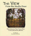 The View from the Studio Door: How Artists Find Their Way in an Uncertain World by Ted Orland (Paperback, 2006)