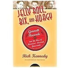 Jelly Roll, Bix, and Hoagy : Gennett Records and the Rise of America's...