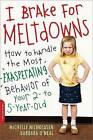 I Brake for Meltdowns: How to Handle the Most Exasperating Behavior of Your 2 to 5-Year-Old by Barbara O'Neal, Michelle Nicholasen (Paperback, 2008)
