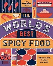 Lonely Planet: Lonely Planet the World's Best Spicy Food by Lonely Planet...