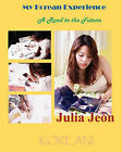 My Korean Experience: A Road to the Future by Julia Jeon (Paperback, 2010)