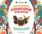 Super Simple Pinecone Projects:: Fun and Easy Crafts Inspired by Nature by Kelly Doudna (Hardback, 2014)