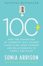 100 Plus: How the Coming Age of Longevity Will Change Everything, From Careers a