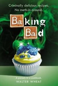 BRAND-NEW-Hardcover-Book-Baking-Bad-A-Parody-in-a-Cookbook-by-Walter-Wheat