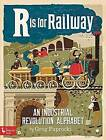 R is for Railway: An Industrial Revolution Alphabet by Greg Paprocki (Board book, 2016)