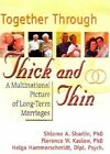 Together Through Thick and Thin: A Multinational Picture of Long-Term Marriages by Florence W. Kaslow, Shlomo A. Sharlin (Paperback, 2000)