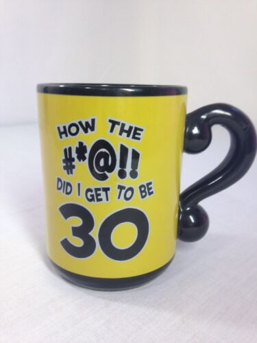 """How the #! did I get to be 30?"" Birthday Coffee Mug blackyellow. Heavy Duty"