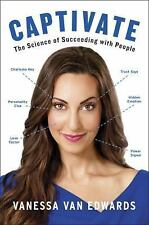 Captivate : The Science of Succeeding with People by Vanessa Van Edwards (2017, Hardcover)