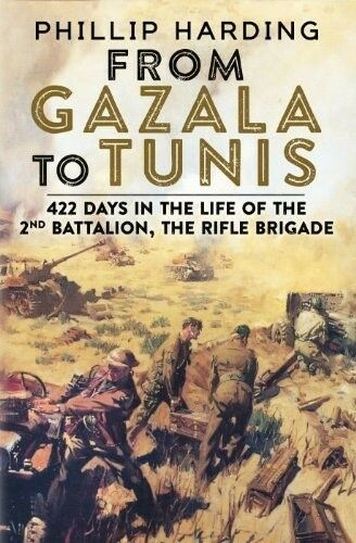 1 of 1 - From Gazala to Tunis: 422 Days in the Life of the 2nd Battalion, the Rifle Briga