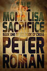 The Mona Lisa Sacrifice: Book 1: The Book of Cross by Peter Roman (Paperback, 2013)