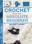 Crochet for the Absolute Beginner by Pauline Turner (Spiral bound, 2014)