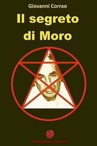 Giovanni Corrao IL SEGRETO DI MORO - Appelli occulti negli scritti di Aldo Moro
