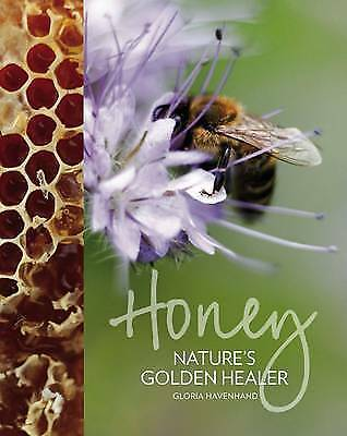 1 of 1 - Honey: Nature's Golden Healer by Gloria Havenhand - BOOK