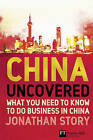 China Uncovered: What You Need to Know to Do Business in China by Jonathan Story (Paperback, 2010)