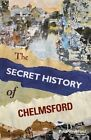 The Secret History of Chelmsford by Paul Wreyford (Paperback, 2014)