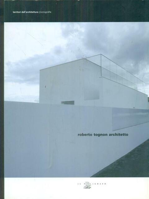 ROBERTO TOGNON ARCHITETTO  AA.VV. IL POLIGRAFO 2006 TERRITORI DELL'ARCHITETTURA