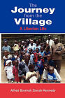 The Journey from the Village: A Liberian Life by Alfred Boymah Zinnah Kennedy (Paperback / softback, 2010)