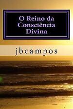 O Reino Da Consciência Divina : O Templo Da Fé é o Coração by jbcampos campos...