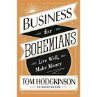 Business for Bohemians: Live Well, Make Money by Tom Hodgkinson (Hardback, 2016)