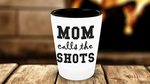 Mom Calls the Shots - Shot Glass - Birthday or Christmas Gift Idea for Mom