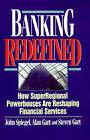 Banking Redefined: How SuperRegional Powerhouses are Reshaping Financial Services by John Spiegel, Alan Gart, Steven Gart (Hardback, 1996)