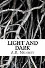 Light and Dark: A Selection of Poems by A R Mummey (Paperback / softback, 2015)