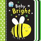 Baby Bright by Little Tiger Press Group (Board book, 2014)