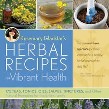 Herbal Recipes for Vibrant Health : 175 Teas, Tonics, Oils, Tinctures, Salves and Other Natural Remedies for the Entire Family by Rosemary Gladstar (2008, Paperback)