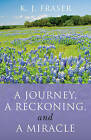 A Journey, a Reckoning, and a Miracle by K.J. Fraser (Paperback, 2009)