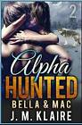 Alpha Hunted 2: Bella & Mac by J M Klaire (Paperback / softback, 2016)