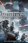 Battlefront: Twilight Company by Alexander Freed (Hardback, 2015)