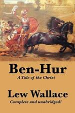 Ben-Hur : A Tale of the Christ, Complete and Unabridged by Lew Wallace (2011, Paperback)