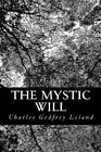 The Mystic Will by Charles Godfrey Leland (Paperback / softback, 2013)