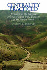 Centrality Practiced: Jerusalem in the Religious Practice of Yehud and the Diaspora During the Persian Period by Melody (Paperback, 2006)