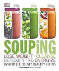 Souping: Lose Weight - Cleanse - Detoxify - Re-Energize; Over 80 Deliciously Healthy Reci by Alison Velazquez (Paperback / softback, 2015)