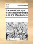 The Secret History of the Two Last Memorable S-SS-Ons of Parliament. by Multiple Contributors (Paperback / softback, 2010)