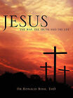 Jesus  The Way, the Truth and the Life by Thd Dr Ronald Bish (Hardback, 2011)