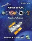 Focus on Middle School Astronomy Teacher's Manual by Rebecca W Keller Phd (Paperback / softback, 2012)