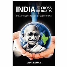 India at the Crossroads : Creating Jobs for One Billion People by Vijay Kumar...