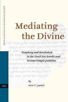 Mediating the Divine: Prophecy and Revelation in the Dead Sea Scrolls and Second