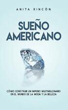 Sueño Americano : Cómo Construir un Imperio Multimillonario en el Mundo de la...
